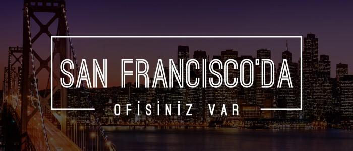 Artık San Francisco'da da bir ofisiniz var!